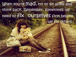 When you are mad sit alone and think