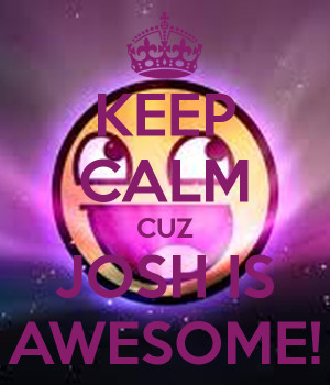 keep-calm-cuz-josh-is-awesome.png