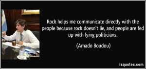 ... lie, and people are fed up with lying politicians. - Amado Boudou