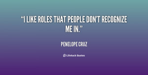 """like roles that people don't recognize me in."""""""