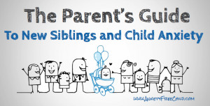 The Parents Guide to New Siblings and Anxiety in Children