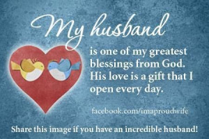 My husband is one of my greatest blessings from God ...