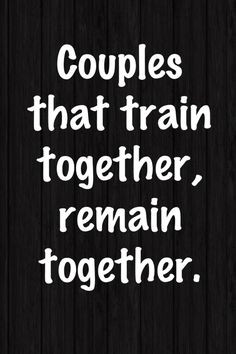 Couples that train together remain together More
