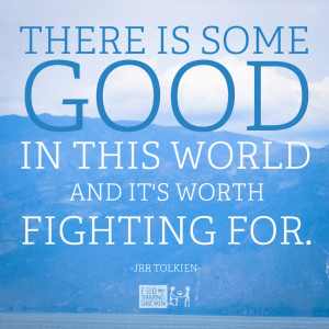 ... is some good in this world and it's worth fighting for.