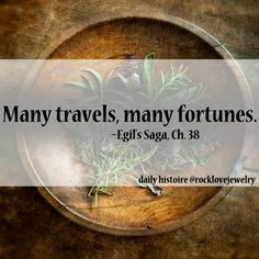 Viking Quote: Many Travels, Many Fortunes - Egil's Saga, Ch 58 More