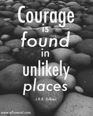 ... courage #jrrtolkien #hospice #caregiving #efuneral #quote #inspiration