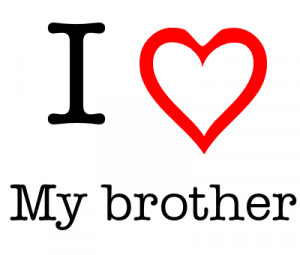 you like i love my brother i love my brother i love my brother images