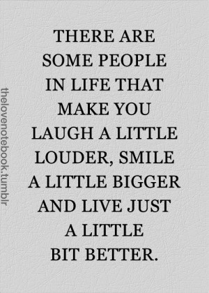 There are some people in life that make you laugh a little louder ...