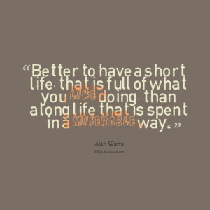 Quotes Picture: better to have a short life, that is full of what you ...