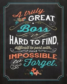 Great Boss is hard to find, difficult to part with, and impossible ...