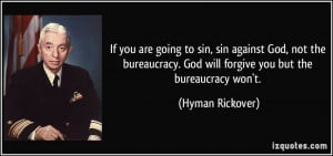 If you are going to sin, sin against God, not the bureaucracy. God ...