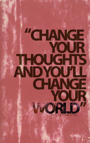 Change Your Thoughts to Shape the Life You Want