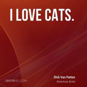 love cats. - Dick Van Patten