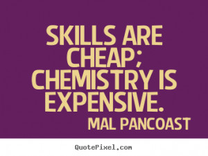 Skills are cheap; chemistry is expensive. Mal Pancoast top ...