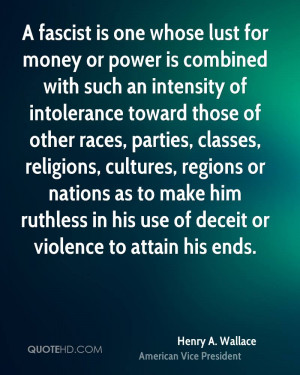 fascist is one whose lust for money or power is combined with such ...