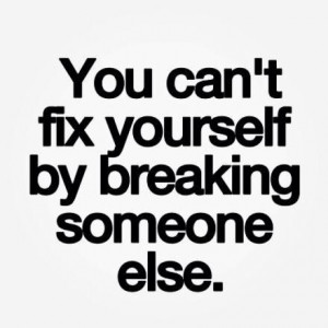 You can't fix by hurting others