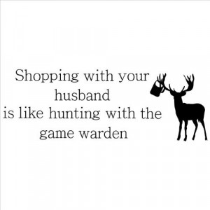 with Your Husband Is Like Hunting with the Game Warden wall sayings ...