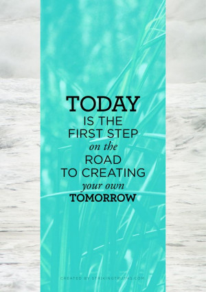 today-first-step-creating-tomorrow-motivational-daily-quotes-sayings ...