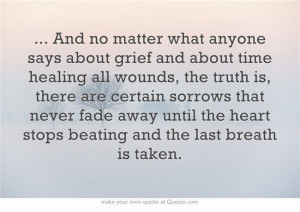 And no matter what anyone says aboutgrief and about time healing all ...