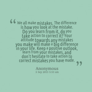 Quotes Picture: we all make mistakes the difference is how you look at ...