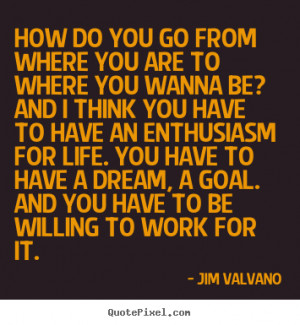 Jim Valvano photo quotes - How do you go from where you are to where ...