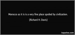 ... it is is a very fine place spoiled by civilization. - Richard H. Davis