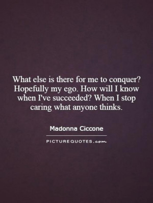 ... know when I've succeeded? When I stop caring what anyone thinks