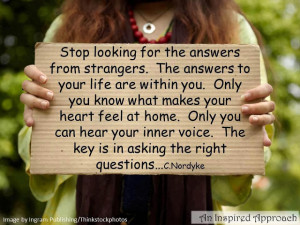 Stop looking for the answers from strangers the answers to your life ...