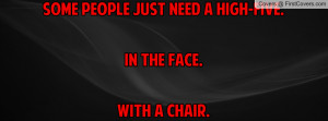 some people just need a high-five.in the face.with a chair. , Pictures