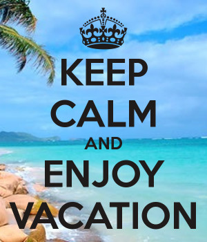 KEEP CALM AND ENJOY VACATION