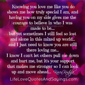 knowing you love me like you do shows me how truly special i am and