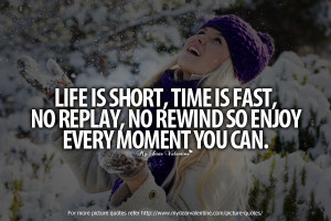 Life Quotes - Life is short, time is fast