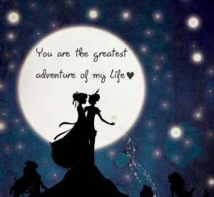 http://quotespictures.com/you-are-the-greatest-adventure-of-my-life/