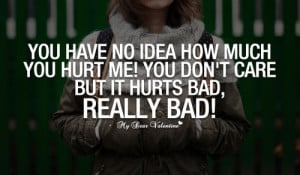 You have no idea how much you hurt me - Quotes with Pictures