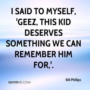 said to myself, 'Geez, this kid deserves something we can remember ...