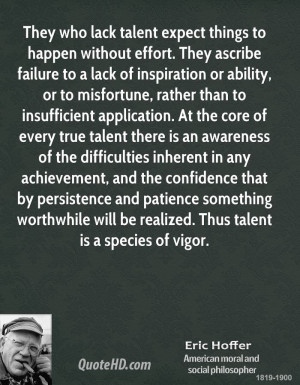 They who lack talent expect things to happen without effort. They ...
