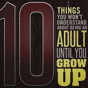 Time To Grow Up Quotes Adult until you grow up