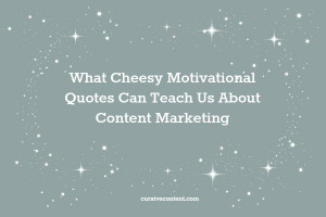 what Cheesy Motivational Quotes Can Teach Us About Content Marketing ...