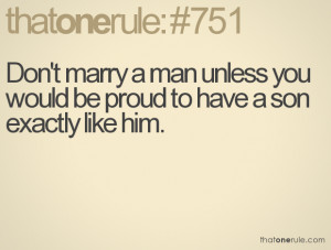 ... Marry a Man Unless You Would Be Proud To Have a Son Exactly Like Him