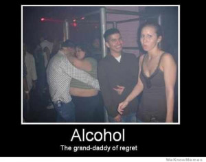 Alcohol the grand daddy of regret – demotivational