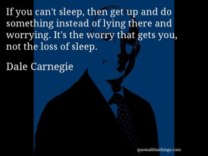 worrying it s the worry that gets you not the loss of sleep # quote ...
