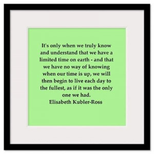 Kubler Ross quotes | ... Wall Art > Framed Prints > elisabeth kubler ...