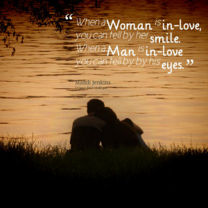 Quotes Picture: when a woman is inlove, you can tell by her smile when ...