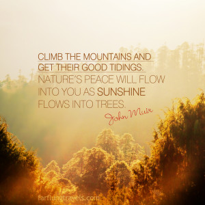 ... . Nature's peace will flow into you as sunshine flows into trees