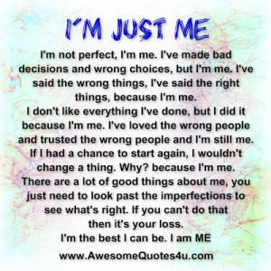just me i m not perfect i m me i ve made bad decisions and wrong ...