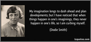 My imagination longs to dash ahead and plan developments; but I have ...