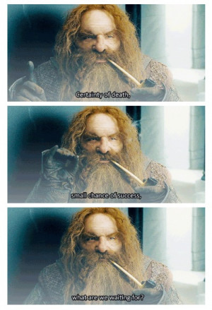 Gimli what are we waiting for?