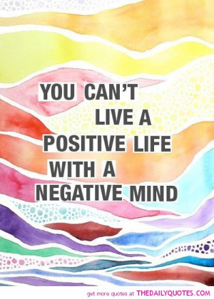 cant-live-a-positive-life-negative-mind-quotes-sayings-pictures.jpg