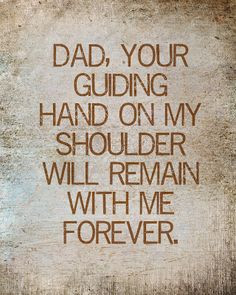 ... love you Dad and will forever cherish all the memories I have with you