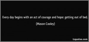 with an act of courage and hope getting out of bed picture quote 1